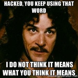 Hacked - I do not think it means what you think it means.